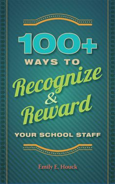 Leadership book: 100+ Ways to Recognize and Reward Your School Staff by Emily E. Houck (excerpts of chapters included!)