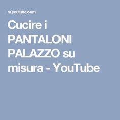 Cucire i PANTALONI PALAZZO su misura - YouTube