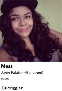 Mess by Janin Palafox (@arictrent) https://scriggler.com/detailPost/story/117040 poetry