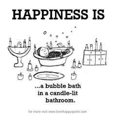 Happiness is, in a candle-lit bathroom. - http://www.besthappyquote.com/happiness-is-in-a-candle-lit-bathroom/