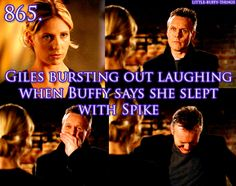 S6 Giles bursting out laughing when Buffy says she's been sleeping with Spike. LOL!
