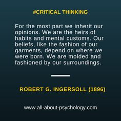 A great quote underpinning the need for critical thinking! Via www.all-about-psychology.com #psychology #CriticalThinking