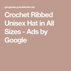 Crochet Ribbed Unisex Hat in All Sizes - Ads by Google Ribbed Crochet, Ads, Unisex, Google