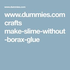 Dummies crafts make slime cornstarch crafts pinterest dummies crafts make slime without borax glue ccuart Choice Image