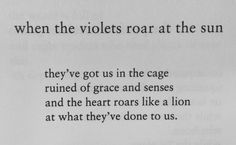 Charles Bukowski...the heart roars like a lion at what they've done to us.