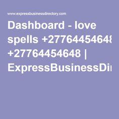 Dashboard - love spells +27764454648 | ExpressBusinessDirectory.Com