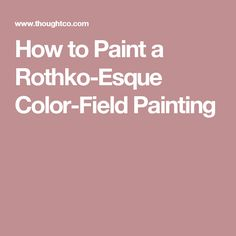 How to Paint a Rothko-Esque Color-Field Painting