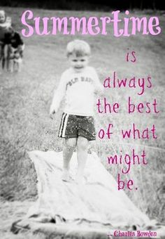 Summertime is always the best of what might be... http://thestir.cafemom.com/good_news/158549/10_summertime_quotes_to_keep