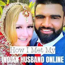 How I Met My Indian Husband Online
