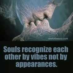 Souls recognize each other by vibes not by appearances.