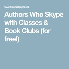 Authors Who Skype with Classes & Book Clubs (for free!)