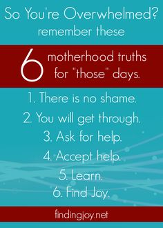We all have those days. Here are six things to remember for the overwhelming motherhood days of life.