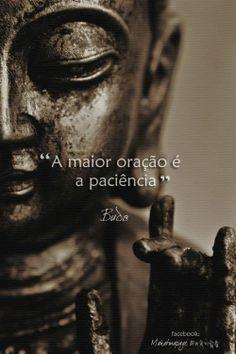 """""""A maior oração é a paciência"""" (Buda)"""