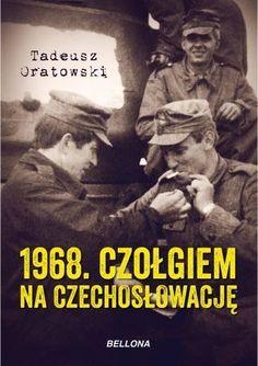 1968. Czołgiem na Czechosłowację - Oratowski Tadeusz