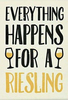 Everything happens for a riesling.