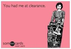 You had me at clearance.