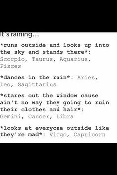 Nonononono!!! This is wrong. I am a capricorn but every time it rains I go out and dance.