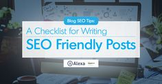 Blog SEO Tips: How to Write SEO Friendly Blog Posts - Alexa Blog