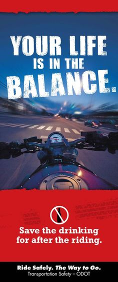 Your life is in the balance. Save the drinking for after the riding, by the Oregon Department of Transportation, Transportation Safety Division