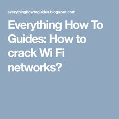 Everything How To Guides: How to crack Wi Fi networks? Wi Fi, Everything