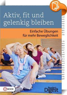 Aktiv, fit und gelenkig bleiben    ::  Unabhängig vom Alter, ist körperliche Fitness der Schlüssel zur Vorbeugung vieler Beschwerden des Bewegungsapparats: Sport baut Knochen auf, stärkt die Muskeln und fördert die Beweglichkeit der Gelenke. Schon wenige Minuten pro Tag reichen aus, um messbare Verbesserungen zu erzielen. Gleichwohl steigert Bewegung auch das seelische und geistige Wohlbefinden. Mit Hilfe von vielen kurzen praktischen Übungen aus diesem Buch gelingt der Aufbau der körp...