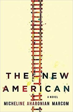The New American by Micheline Aharonian Marcom First Novel, New Friends, True Stories, New Books, The Dreamers, Literature, Lyrics, Novels, This Book
