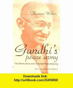Gandhis Peace Army The Shanti Sena and Unarmed Peacekeeping (Peace and Conflict Resolution) (9780815626848) Thomas Weber, Elise Boulding , ISBN-10: 0815626843  , ISBN-13: 978-0815626848 ,  , tutorials , pdf , ebook , torrent , downloads , rapidshare , filesonic , hotfile , megaupload , fileserve