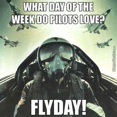 Thank goodness it's Flyday! ‪#‎aviationhumor‬ ‪#‎pilotlife‬ ‪#‎flying‬…
