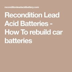Recondition Lead Acid Batteries - How To rebuild car batteries