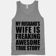 MY Husbands Wife Is Freaking Awesome by SummerWear on Etsy, $26.00 (honeymoon shirt?)