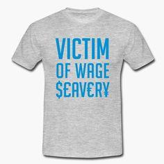 """Victim of wage slavery"" tags: wage slave, sarary man, boring job,  https://shop.spreadshirt.fi/revolt-noir/wage slavery-A106427549?department=1"