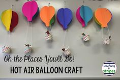 3-D hot air balloon paper craft for students- Perfect for Dr. Seuss's Oh the Places You'll Go or as a pretty spring display.