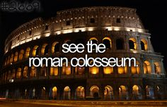 Bucket List - see the Roman Colosseum