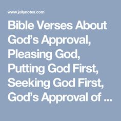 Bible Verses About God's Approval, Pleasing God, Putting God First, Seeking God First, God's Approval of Us, Putting God First in Your Life, Taking the Right Path   JollyNotes.com