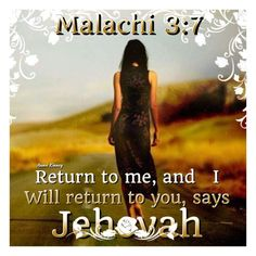 Malachi 3:7. The time is short. Please return to Jehovah! Your brothers and sisters love you!