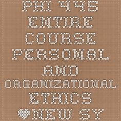 PHI 445 Entire Course Personal and Organizational Ethics *NEW SYLLABUS*
