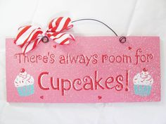 There's always room for cupcakes sign.