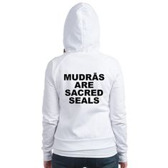 (BACK) Women's light color white fitted zip hoodie with Mudras Are Sacred Seals theme. Mudras itself is a science of directing and stimulating energy with the hand & fingers like a plug or antenna within the body to do detox, balance, repair and more. Available in small, medium, large, x-large for only $35.99. Go to the link to purchase the product and to see other options – http://www.cafepress.com/stmass