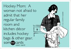 Hockey Mom: A woman not afraid to admit that her regular family room and kitchen décor includes hockey bags & other gear.