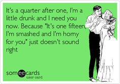 It's a quarter after one, I'm a little drunk and I need you now. Because 'It's one fifteen, I'm smashed and I'm horny for you' just doesn't sound right.