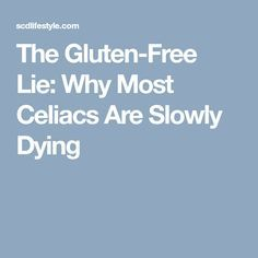 The Gluten-Free Lie: Why Most Celiacs Are Slowly Dying
