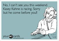 No, I can't see you this weekend. Kasey Kahne is racing.
