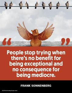 """""""People stop trying when there's no benefit for being exceptional and no consequence for being mediocre."""" ~ Frank Sonnenberg #FrankSonnenberg #LeadershipDevelopment #Rewards #Management #Success #BestPractices #Excellence Leadership Development, Personal Development, Personal Values, Character Education, Inspiring Quotes, Role Models, Quote Of The Day, Benefit, Coaching"""