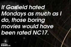 If Garfield hated Mondays as much as I do, those boring movies would have been rated NC17. | A rant by RufustheRantCat on Rant.in