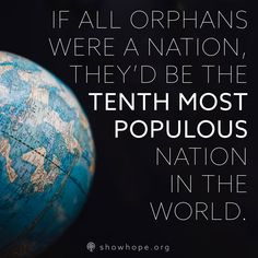 There are over 140 million orphans in the world. That's 140 million names, 140 million little faces, and 140 million reasons to act now.