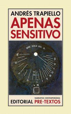 EL TIEMPO QUE NUNCA CESA: APENAS SENSITIVO (ANDRÉS TRAPIELLO)