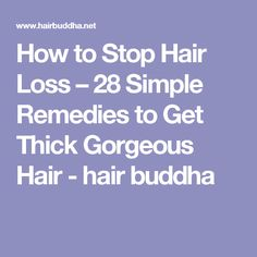 How to Stop Hair Loss – 28 Simple Remedies to Get Thick Gorgeous Hair - hair buddha