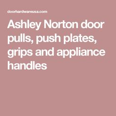 Ashley Norton door pulls, push plates, grips and appliance handles