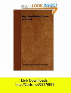 Mrs. Pendletons Four-In-Hand (9781443743174) Gertrude Franklin Horn Atherton , ISBN-10: 1443743178  , ISBN-13: 978-1443743174 ,  , tutorials , pdf , ebook , torrent , downloads , rapidshare , filesonic , hotfile , megaupload , fileserve