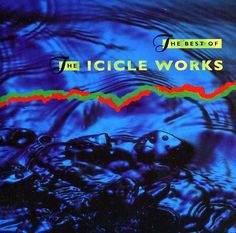 Icicle Works - Best Of The Icicle Works